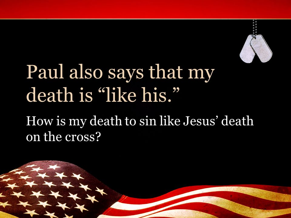 Paul also says that my death is like his.