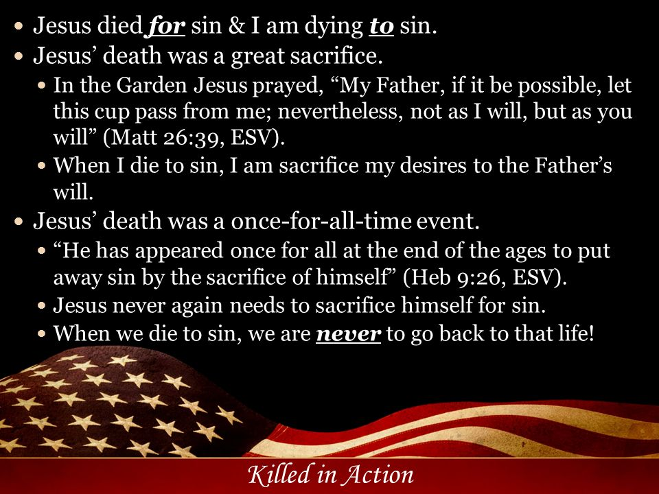 Jesus died for sin & I am dying to sin.