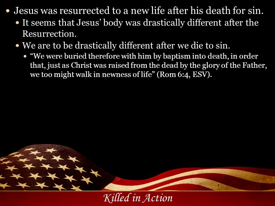 Jesus was resurrected to a new life after his death for sin.
