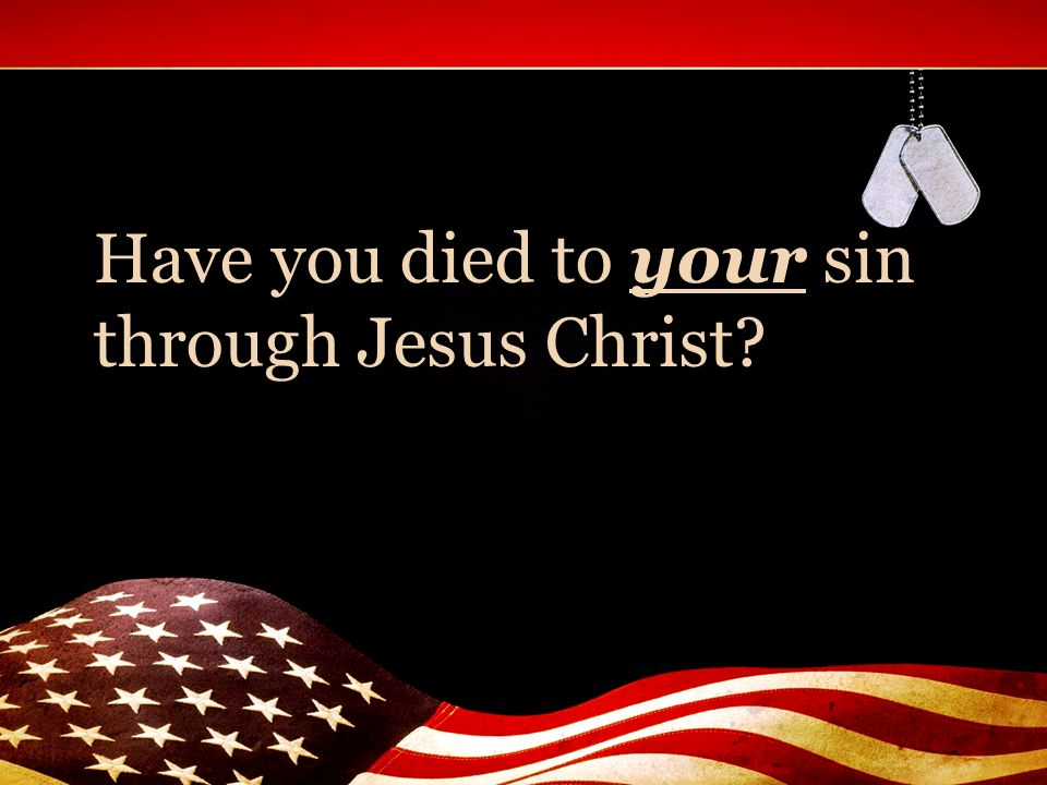 Have you died to your sin through Jesus Christ