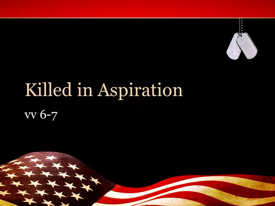 Killed in Aspiration vv 6-7