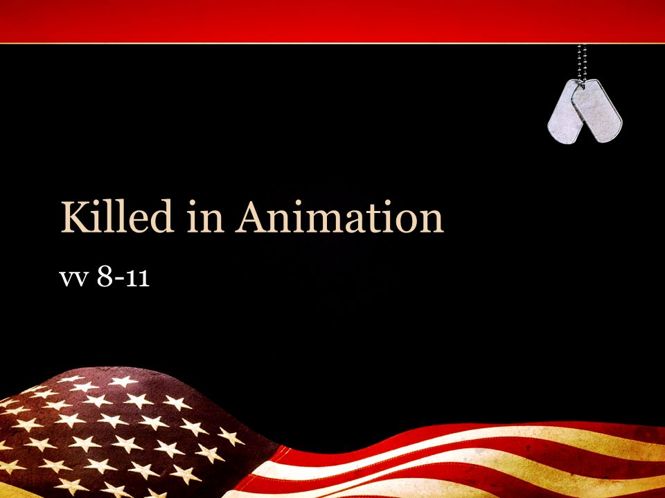 Killed in Animation vv 8-11