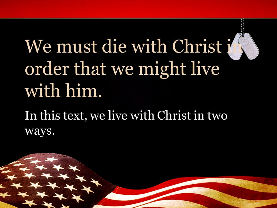 We must die with Christ in order that we might live with him.