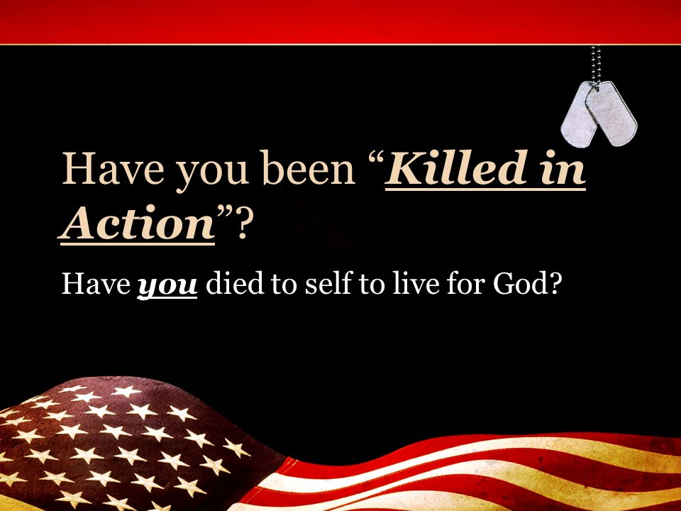 Have you been Killed in Action