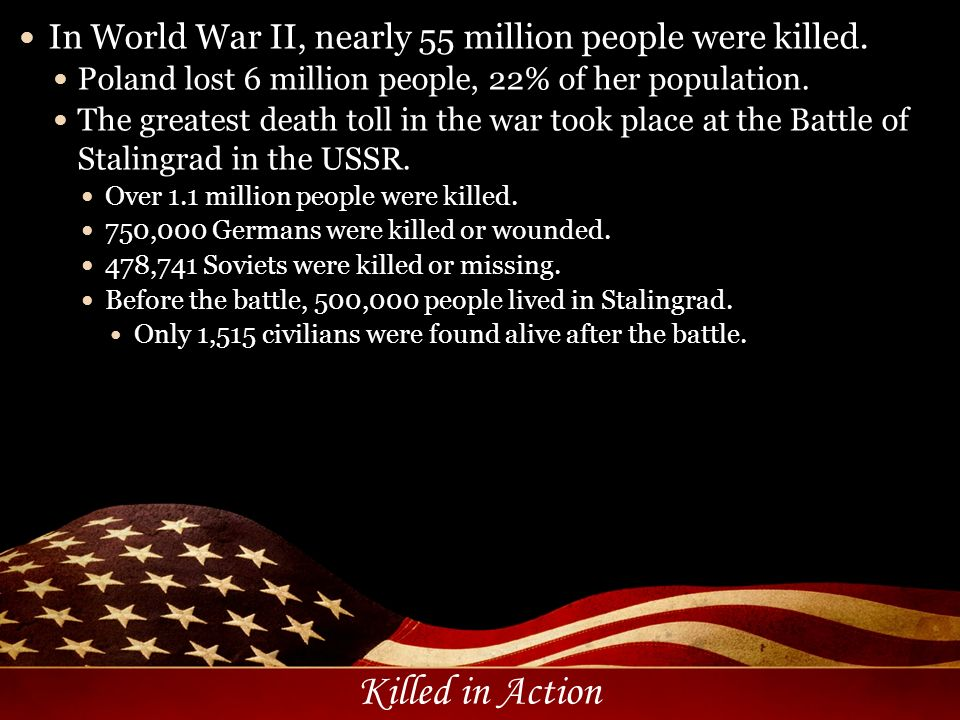 In World War II, nearly 55 million people were killed.