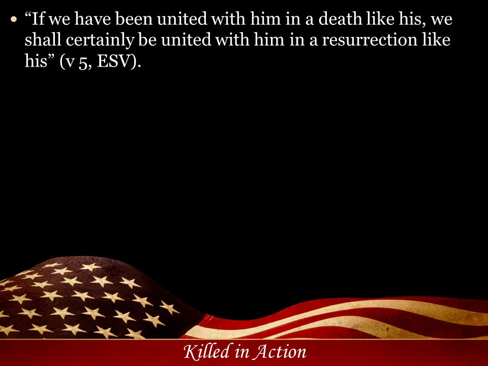 If we have been united with him in a death like his, we shall certainly be united with him in a resurrection like his (v 5, ESV).
