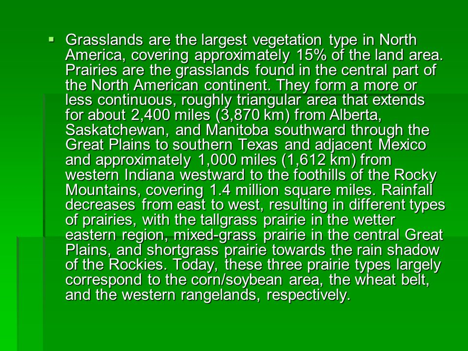 Grasslands are the largest vegetation type in North America, covering approximately 15% of the land area.