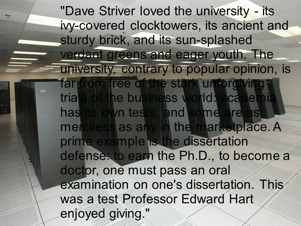 Dave Striver loved the university - its ivy-covered clocktowers, its ancient and sturdy brick, and its sun-splashed verdant greens and eager youth.