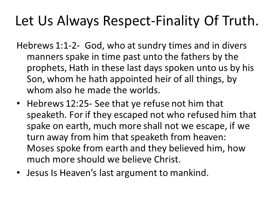 Let Us Always Respect-Finality Of Truth.