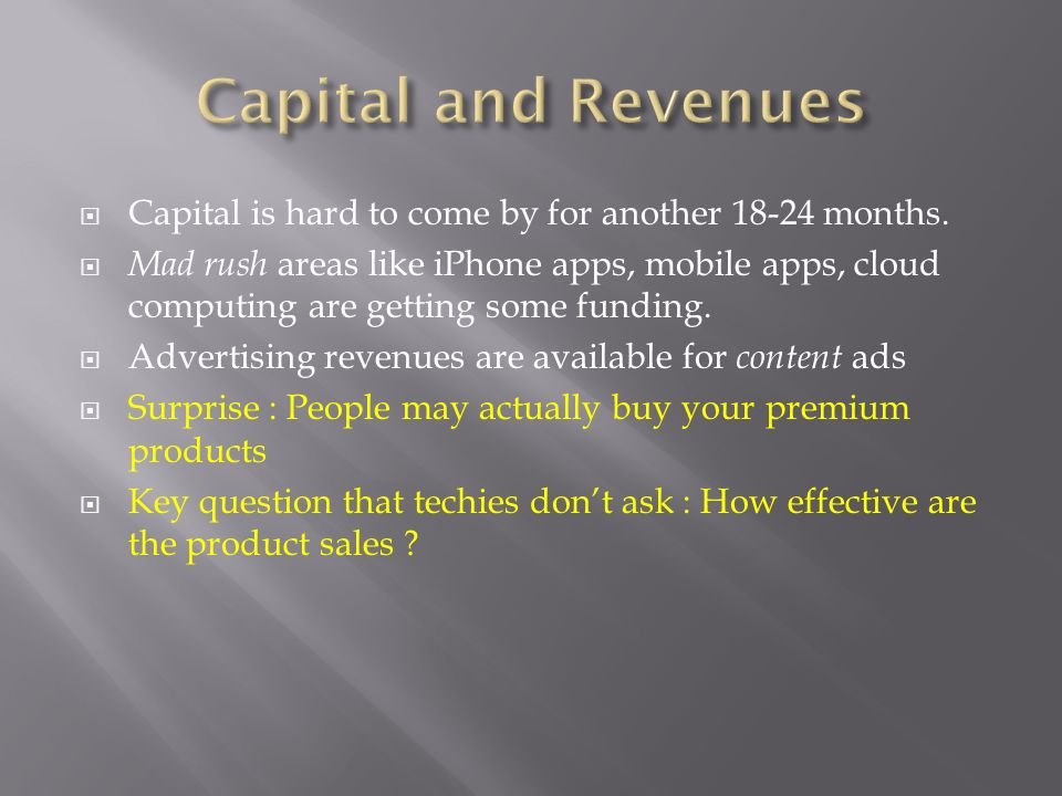 Capital and RevenuesCapital is hard to come by for another 18-24 months.