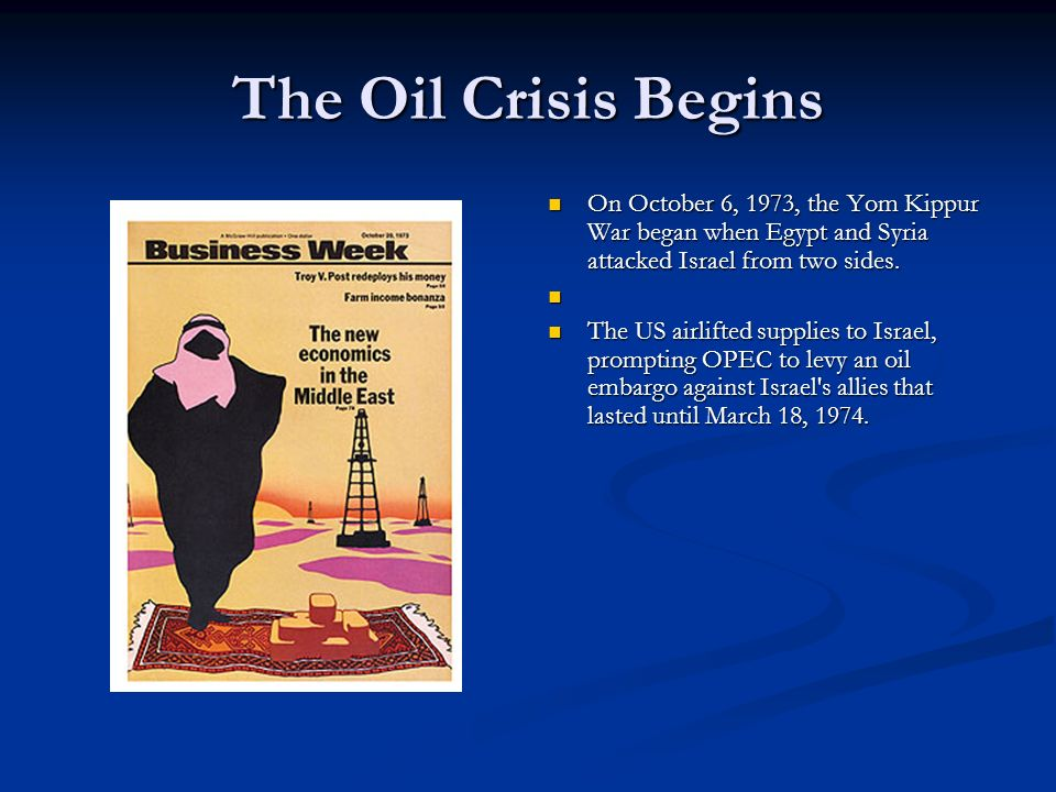 The Oil Crisis Begins On October 6, 1973, the Yom Kippur War began when Egypt and Syria attacked Israel from two sides.