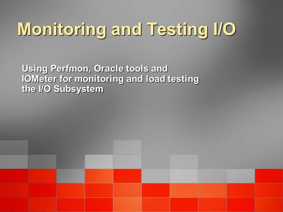 Monitoring and Testing I/O