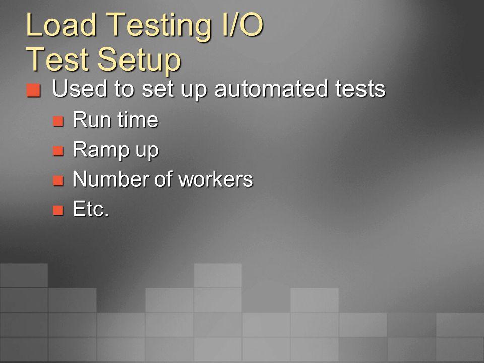 Load Testing I/O Test Setup