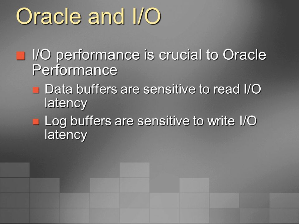 Oracle and I/O I/O performance is crucial to Oracle Performance