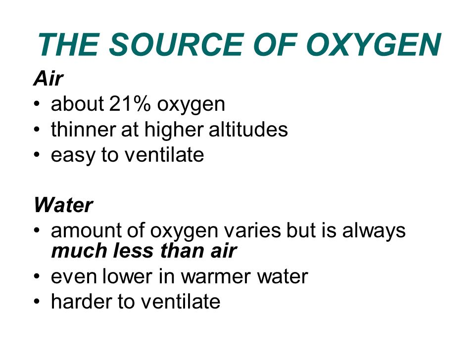 THE SOURCE OF OXYGEN Air about 21% oxygen thinner at higher altitudes