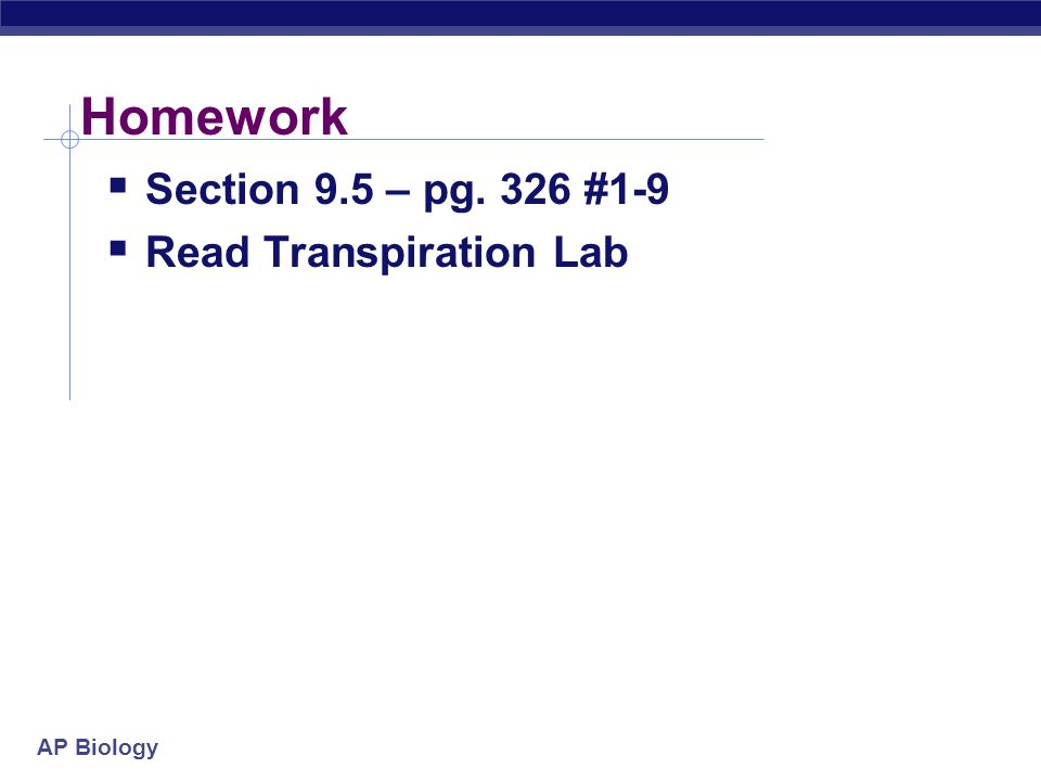 Homework Section 9.5 – pg. 326 #1-9 Read Transpiration Lab