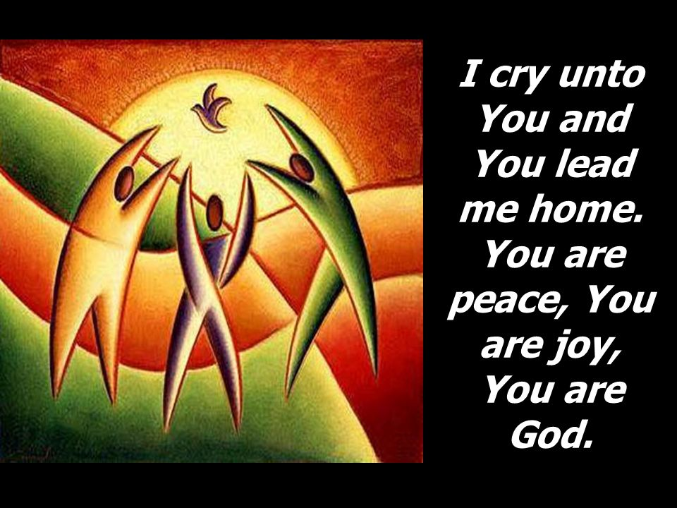 I cry unto You and You lead me home