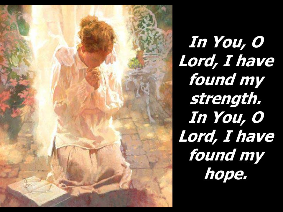 In You, O Lord, I have found my strength