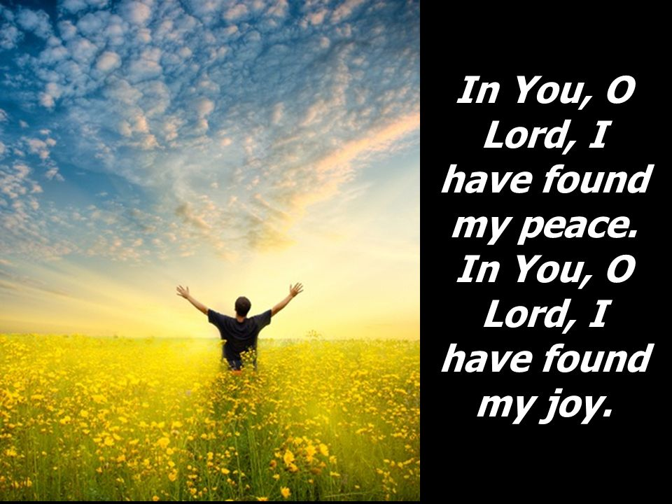 In You, O Lord, I have found my peace