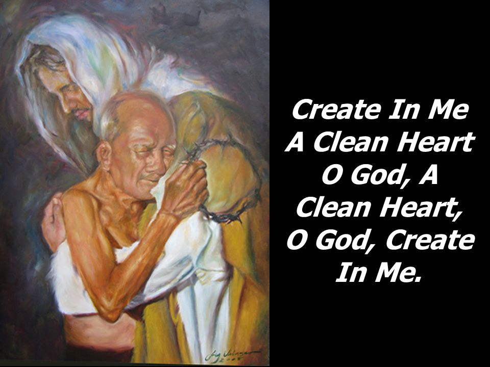 Create In Me A Clean Heart O God, A Clean Heart,