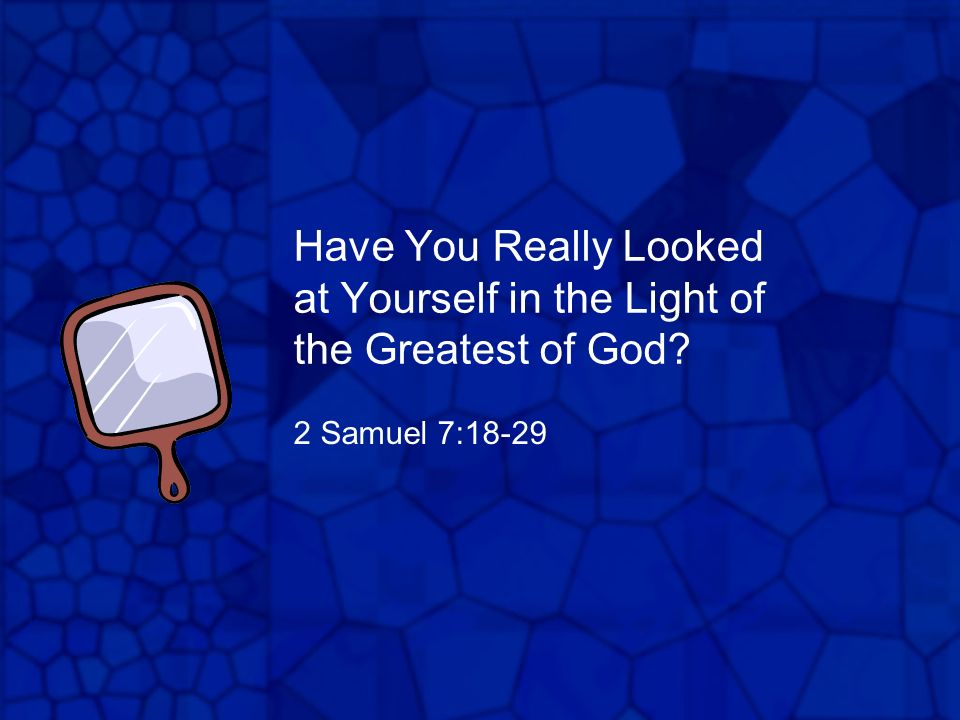 Have You Really Looked at Yourself in the Light of the Greatest of God
