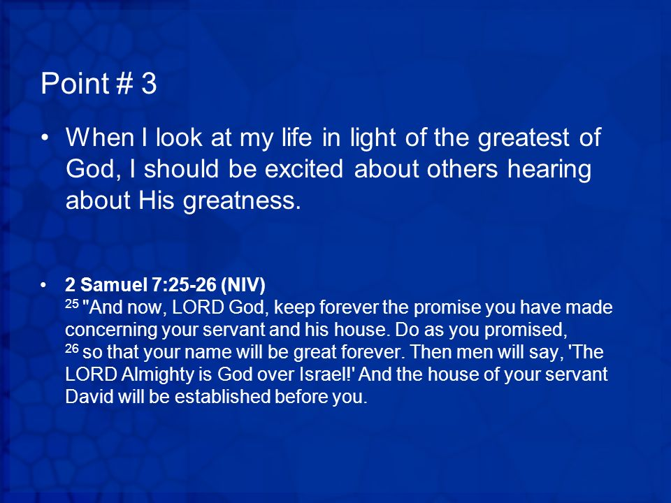 Point # 3 When I look at my life in light of the greatest of God, I should be excited about others hearing about His greatness.