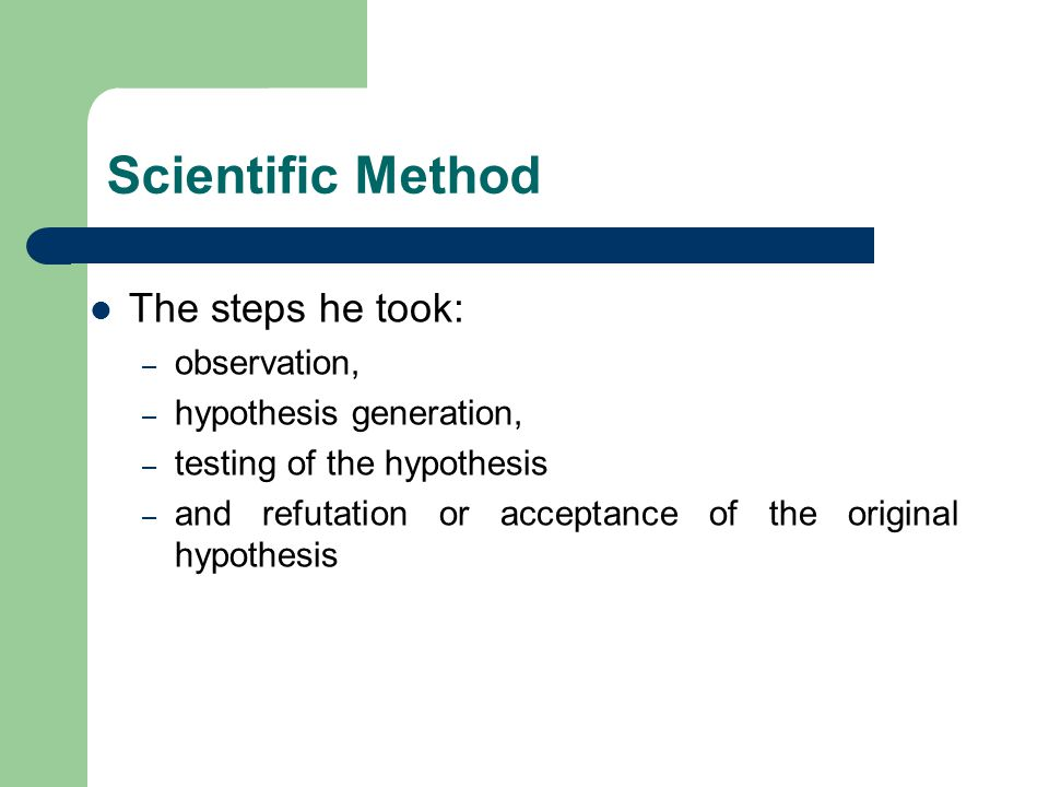 Scientific Method The steps he took: observation,