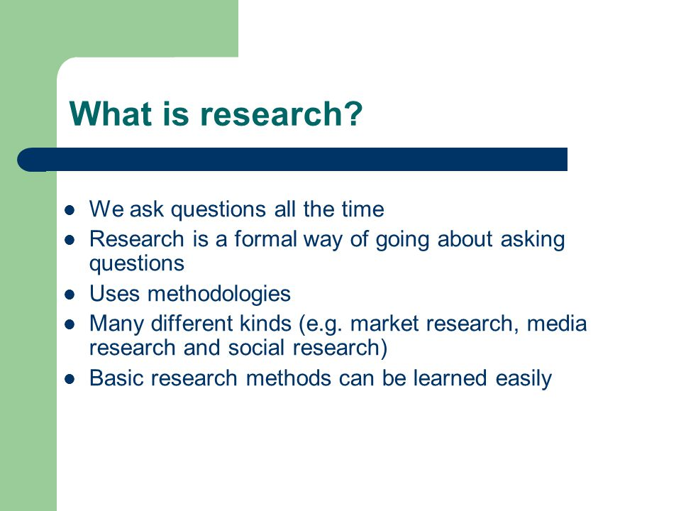 What is research We ask questions all the time