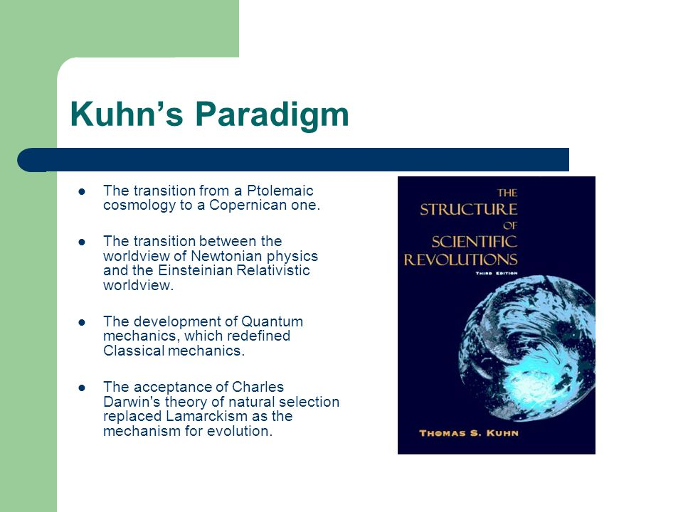 Kuhn's Paradigm The transition from a Ptolemaic cosmology to a Copernican one.