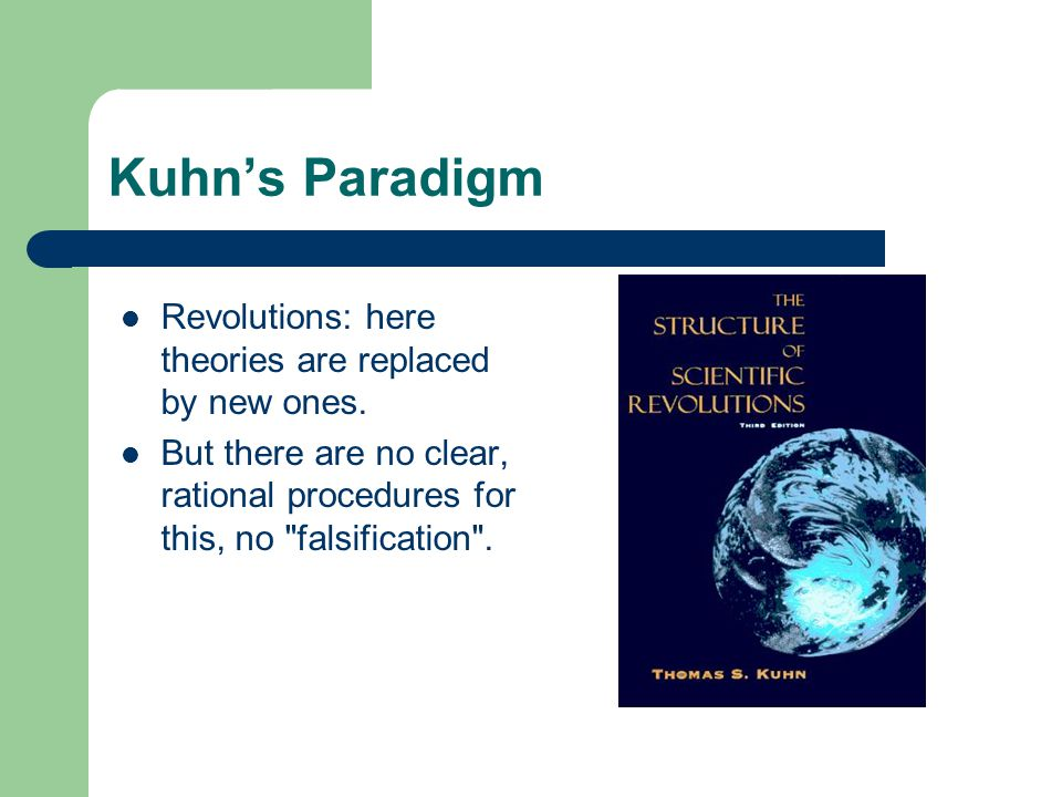 Kuhn's Paradigm Revolutions: here theories are replaced by new ones.