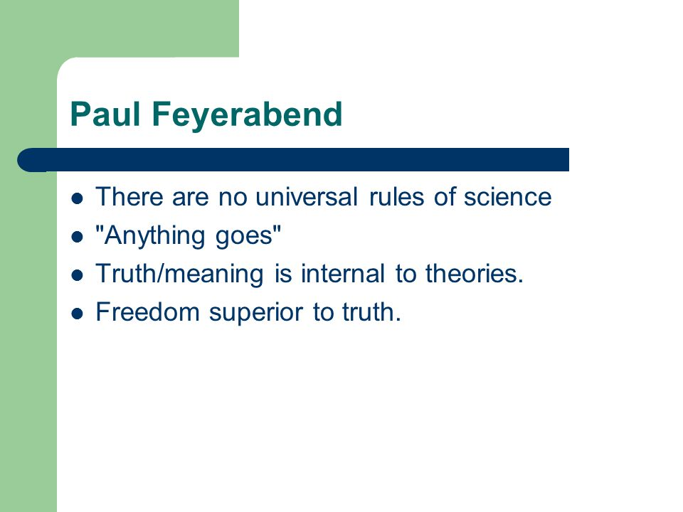 Paul Feyerabend There are no universal rules of science