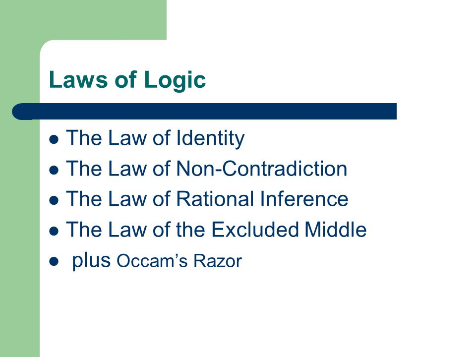 Laws of Logic The Law of Identity The Law of Non-Contradiction