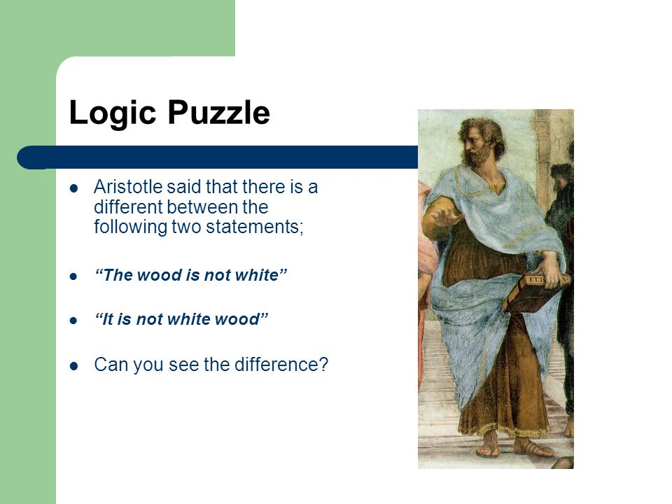 Logic Puzzle Aristotle said that there is a different between the following two statements; The wood is not white