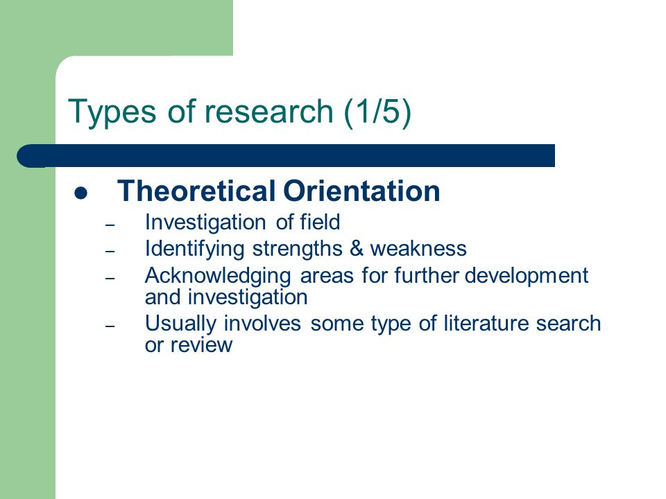 Types of research (1/5) Theoretical Orientation Investigation of field