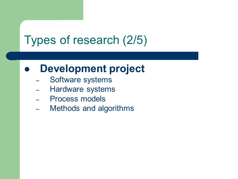 Types of research (2/5) Development project Software systems