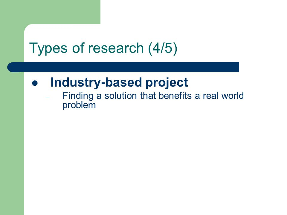 Types of research (4/5) Industry-based project