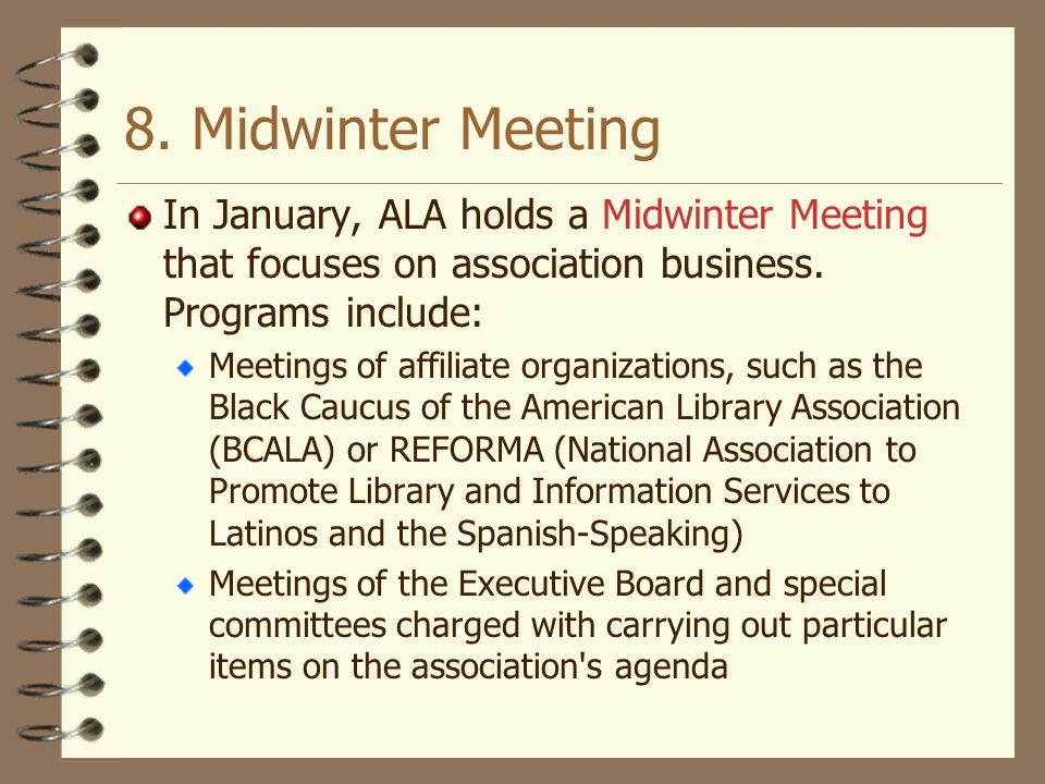8. Midwinter Meeting In January, ALA holds a Midwinter Meeting that focuses on association business. Programs include: