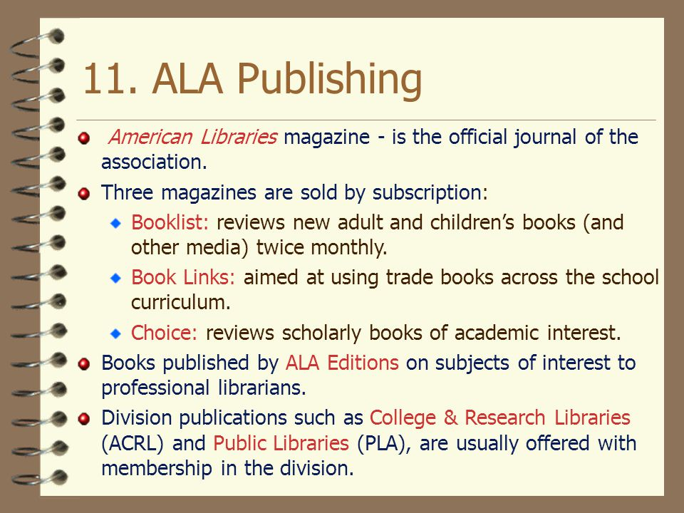 11. ALA Publishing American Libraries magazine - is the official journal of the association. Three magazines are sold by subscription: