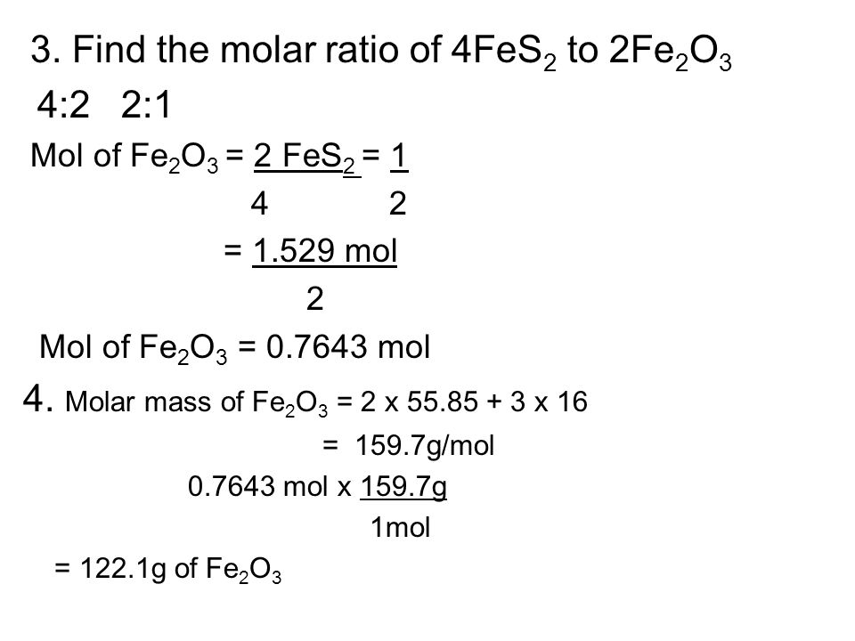 3. Find the molar ratio of 4FeS2 to 2Fe2O3 4:2 2:1