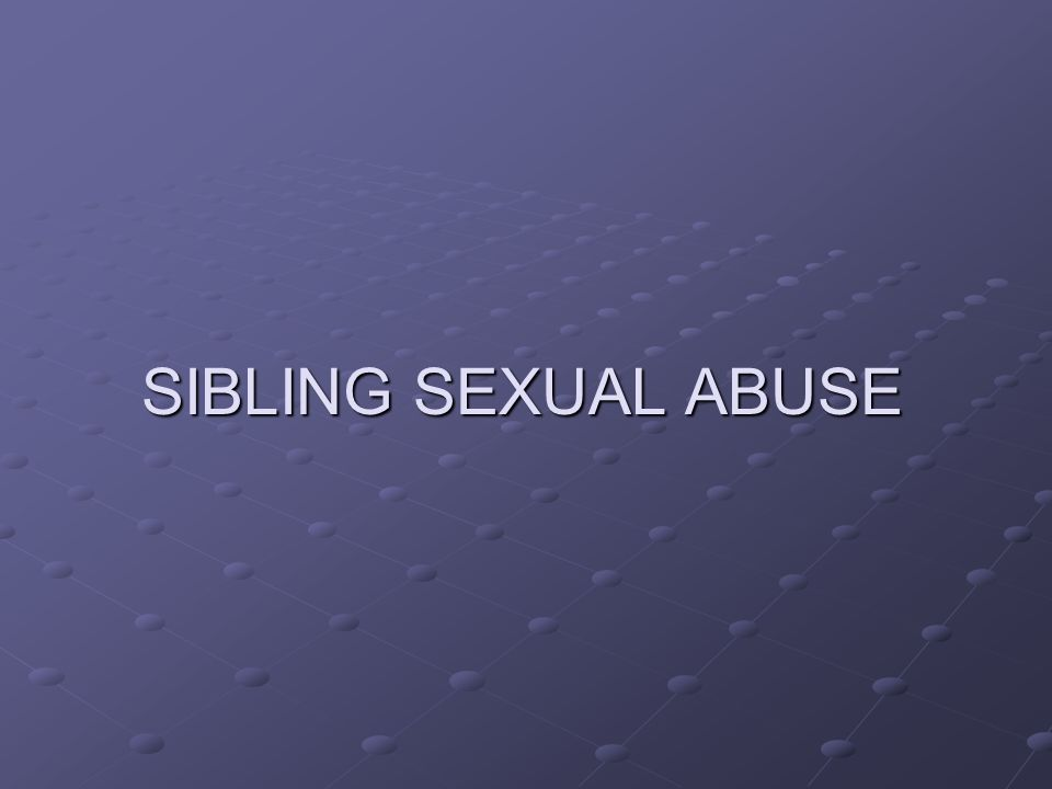 SIBLING SEXUAL ABUSE
