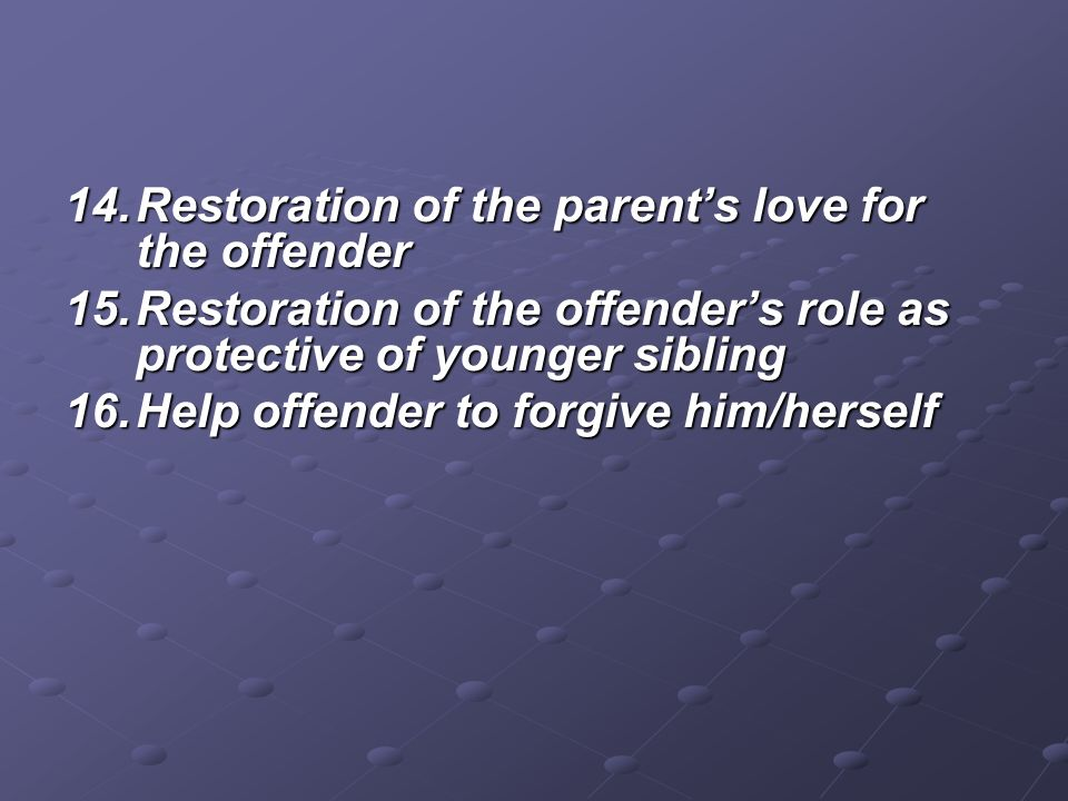 Restoration of the parent's love for the offender