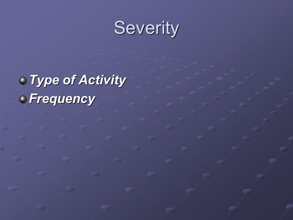 Severity Type of Activity Frequency