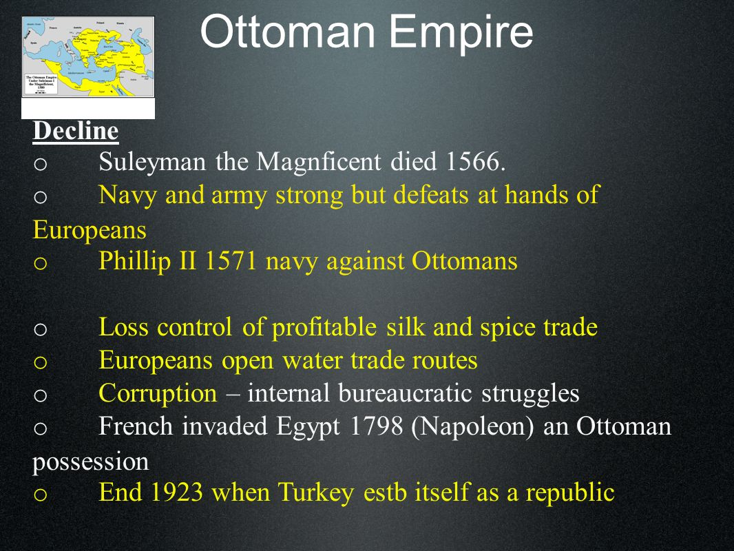 Ottoman Empire Decline o Suleyman the Magnficent died 1566.