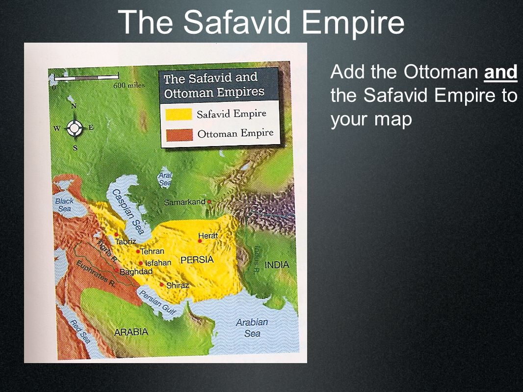 The Safavid Empire Add the Ottoman and the Safavid Empire to your map