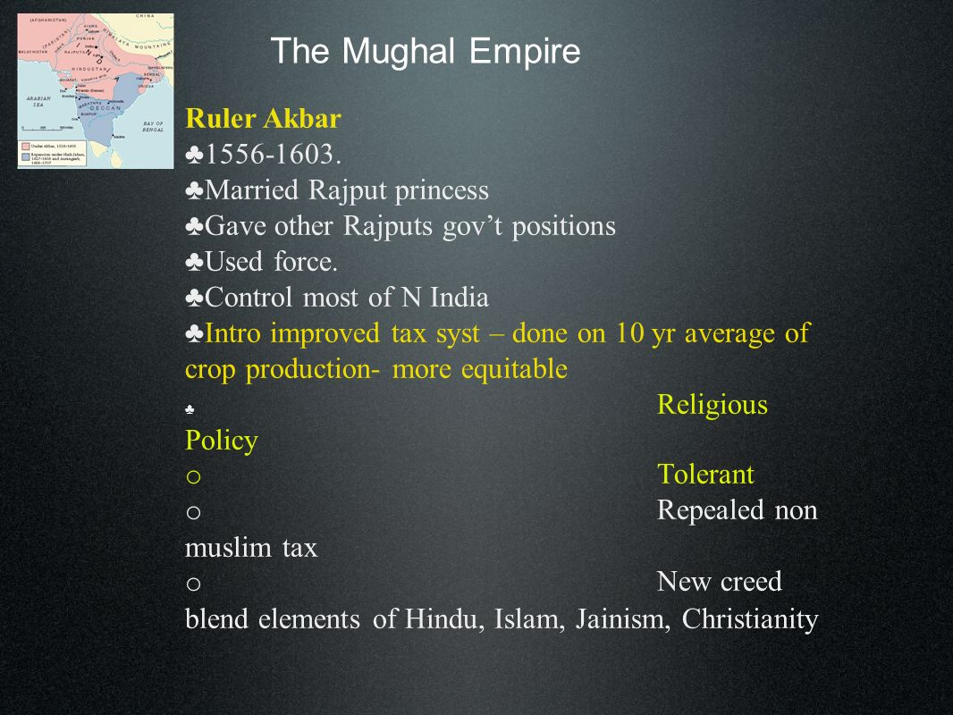 The Mughal Empire Ruler Akbar ♣1556-1603. ♣Married Rajput princess
