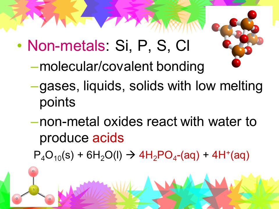 Non-metals: Si, P, S, Cl molecular/covalent bonding