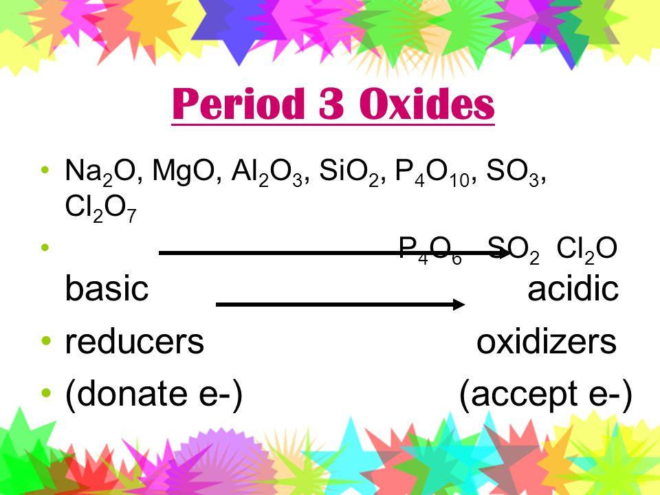 Period 3 Oxides reducers oxidizers (donate e-) (accept e-)