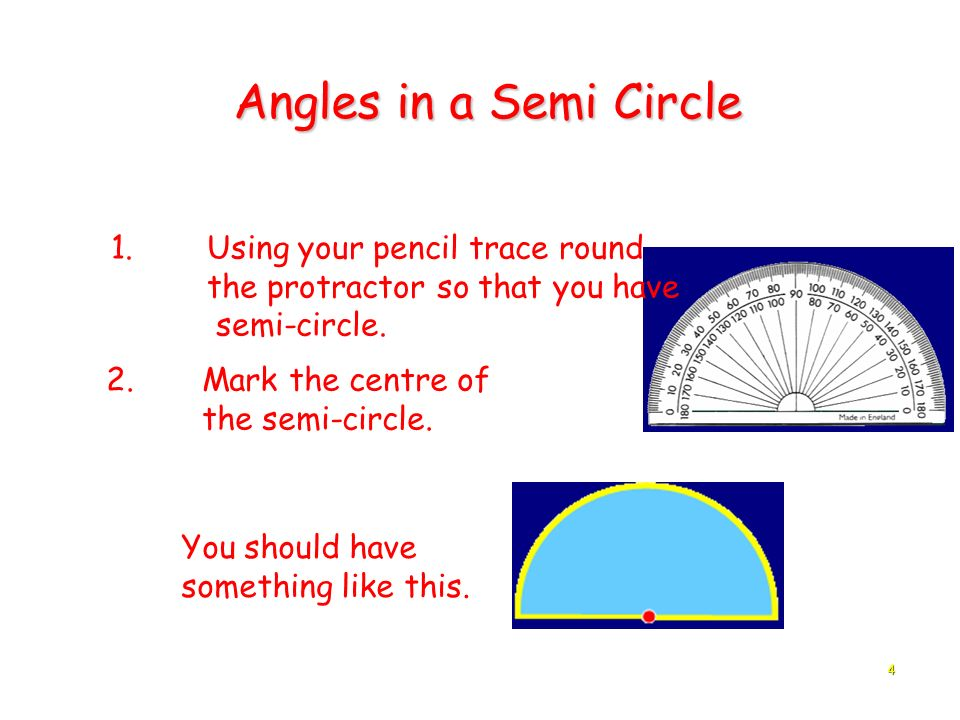 Angles in a Semi Circle 1. Using your pencil trace round