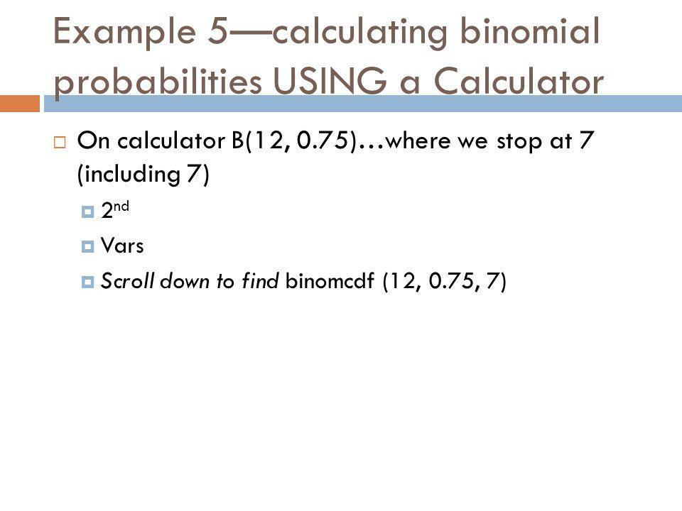 Example 5—calculating binomial probabilities USING a Calculator