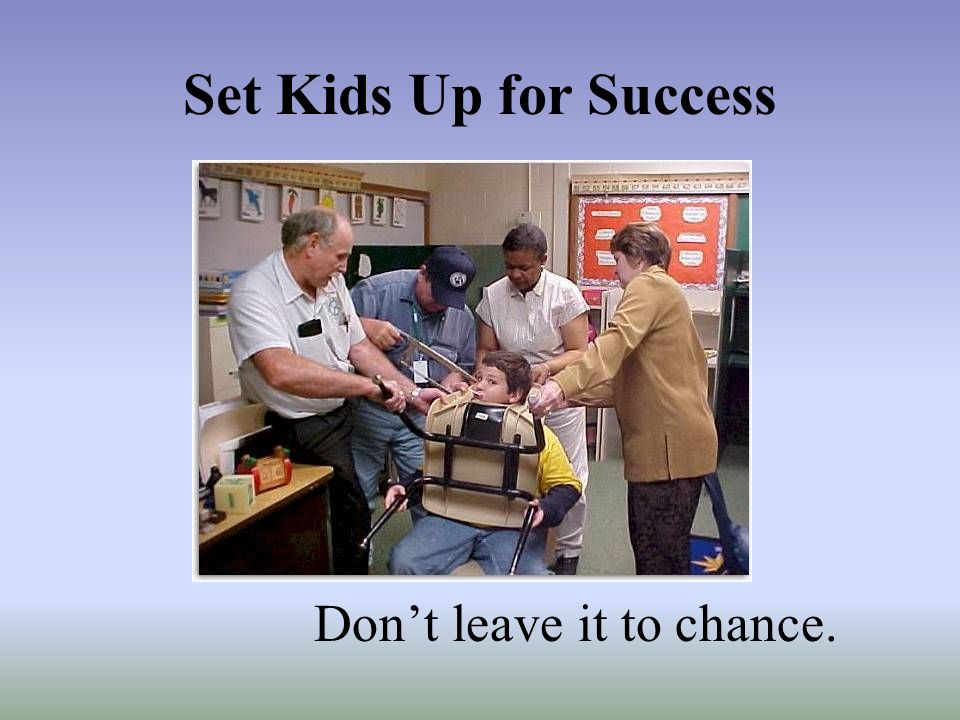 Set Kids Up for Success Don't leave it to chance.